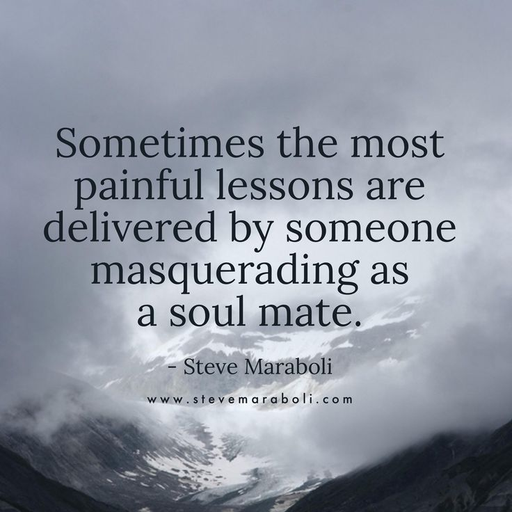 Sometimes the most painful lessons are delivered by someone masquerading as a soul mate.