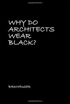 Why do architects wear black? / Cordula Rau (ed.). Birkhäuser, Basel [etc.] : 2017 / 2nd ed. 1 v. (sin pag.) : facs. Respuesta autógrafa de diferentes arquitectos a la pregunta planteada por el tít., y su traducción tipográfica al inglés. ISBN 9783035614107 Arquitectos. Color en la arquitectura. Sbc Aprendizaje A-72-05 WHY http://millennium.ehu.es/record=b1871885~S1*spi