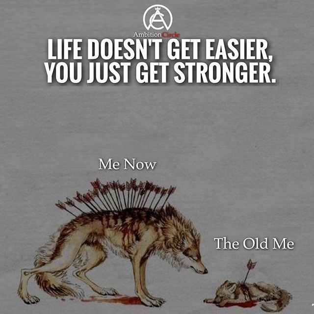 This is so true! Life doesn't get easier, you just get stronger! # DOUBLE TAP IF YOU AGREE!