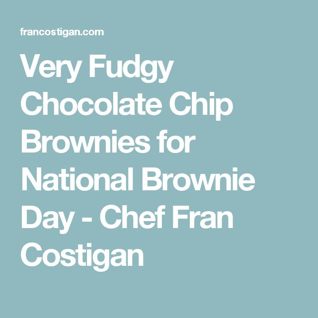 Very Fudgy Chocolate Chip Brownies for National Brownie Day - Chef Fran Costigan