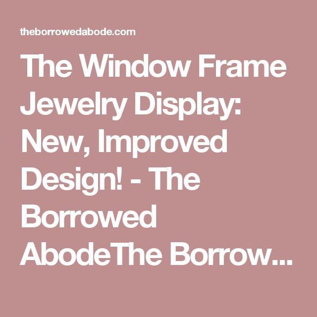 The Window Frame Jewelry Display: New, Improved Design! - The Borrowed AbodeThe Borrowed Abode