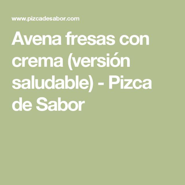 Avena fresas con crema (versión saludable) - Pizca de Sabor