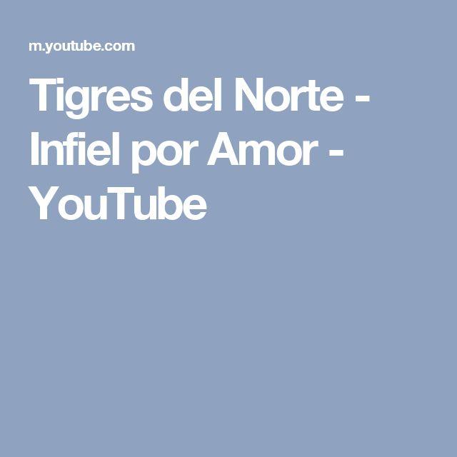 Tigres del Norte - Infiel por Amor - YouTube