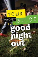 Your pocket guide to a good night out - available to download from the drug info @ your library website: http://www.druginfo.sl.nsw.gov.au