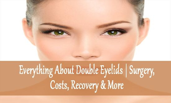 Everything About Double Eyelids | Surgery, Costs, Recovery & More  If you have double eyelid then don't worry, just go through this helpful blog and get to know about double eyelid, surgery, cost, recovery and more at:http://www.eyelidslift.com/blog/everything-about-double-eyelid