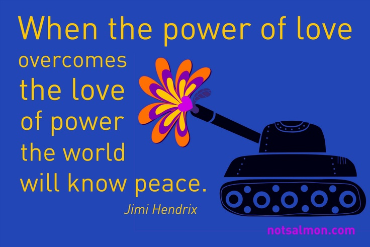 When the power of #love overcome the love of #power the world will know #peace. - #jimihendrixLife Quotes, Quotes Ii, Jimi Hendrix Quotes, Peace, Inspiration Thoughts, Jimihendrix, Favorite Quotes, Quotes Quotes, Inspiration Quotes