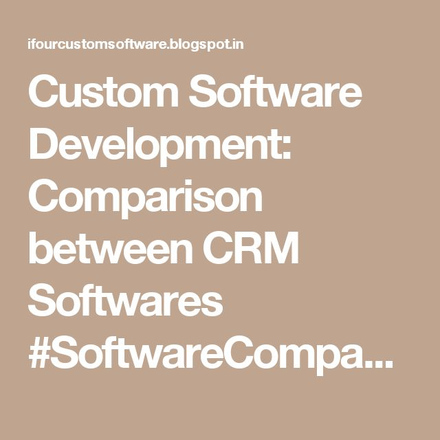 Custom Software Development: Comparison between CRM Softwares #SoftwareCompanyInIndia #CustomSoftwareCompanyIndia #CustomSoftwareDevelopmentCompanyIndia