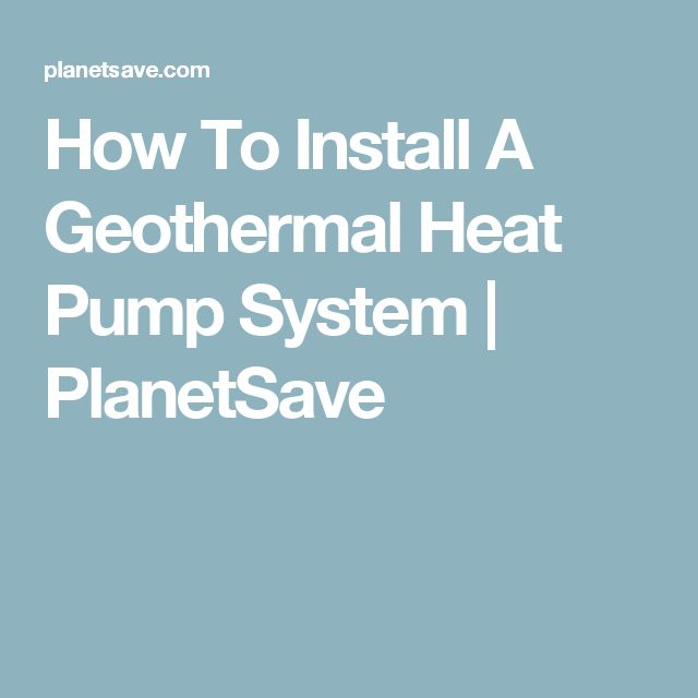 How To Install A Geothermal Heat Pump System | PlanetSave