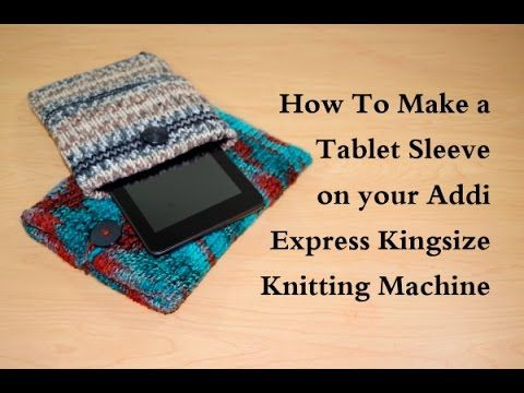 How to Make a Tablet Sleeve - Addi Kingsize Knitting Machine / Yay For Yarn - YouTube