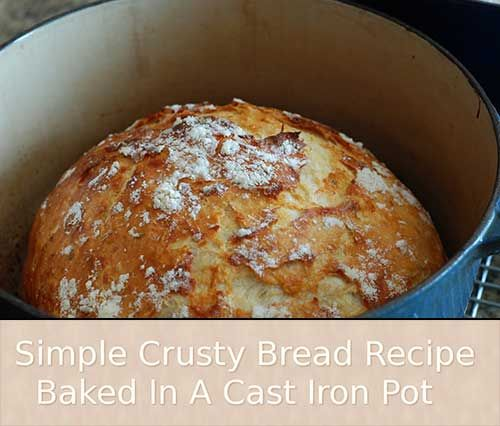 Simple Crusty Bread Recipe Baked In A Cast Iron Pot Can