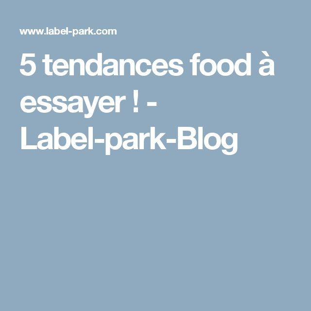 5 tendances food à essayer ! - Label-park-Blog