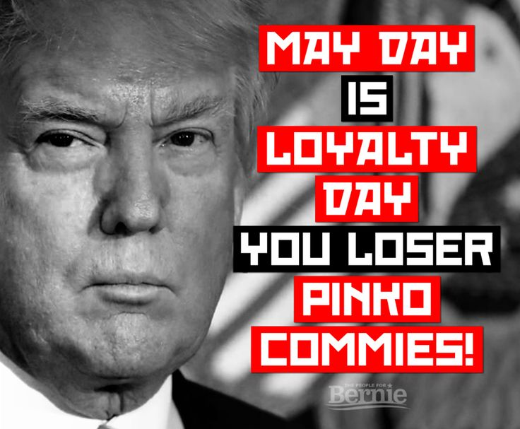 Loyalty day was originally called Americanization Day and was created during the 1st red-scare in the early 1920s. The name changed to Loyalty Day during the 2nd red-scare of the 1950s. It's not an accident that Eisenhower decided to observe it on the most important day to workers around the world -- scary pinko May Day and all.   The People For Bernie Sanders