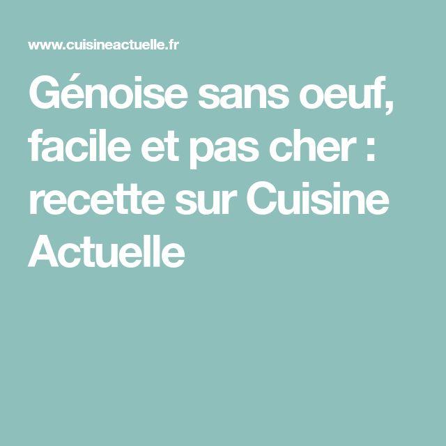 Génoise sans oeuf, facile et pas cher : recette sur Cuisine Actuelle