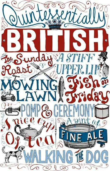 Quintessentially British. Lots of things to add to this... 'Talking about the weather', 'wicked humour', 'sherry and mince pies at Christmas', 'builder's tea', 'council house trifle' ..... the list goes on