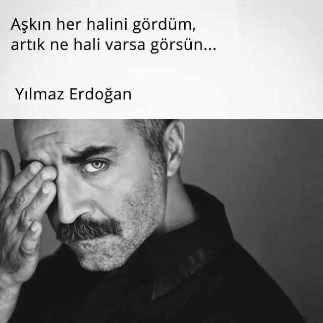 Aşkın her halini gördüm, artık ne hali varsa görsün... - Yılmaz Erdoğan