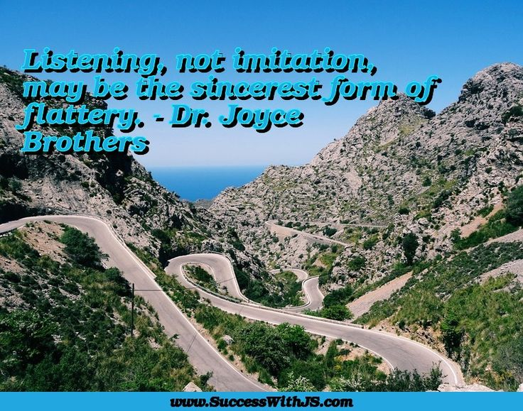Listening, not imitation, may be the sincerest form of flattery. - Dr. Joyce Brothers #quote #success #SuccessWithJS