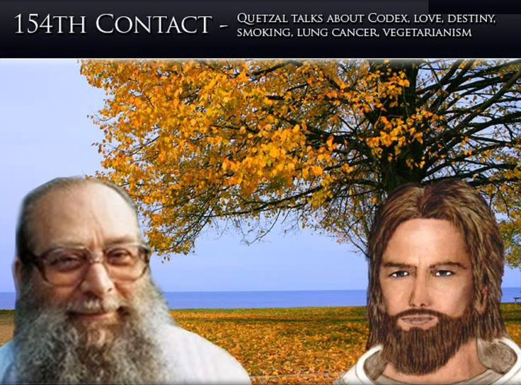 Billy Meier - 154th Contact - Codex, love, destiny, smoking, lung cancer, vegetarianism     https://www.youtube.com/watch?v=TL7uvlVVMcA  Billy and Quetzal discuss various topics such as the Codex, (love) destiny, what the actual dangers of smoking are, the connection of radiation to lung cancer, and the dangers of vegetarianism.