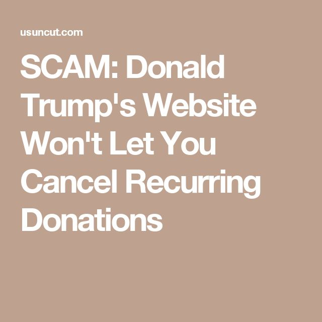 SCAM: Donald Trump's Website Won't Let You Cancel Recurring Donations