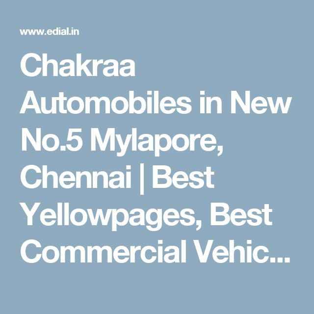 Chakraa Automobiles in New No.5 Mylapore, Chennai | Best Yellowpages, Best Commercial Vehicle Dealers, India