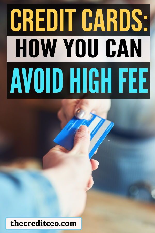 How You Can Avoid High Fees On Credit Cards In 2020 Credit Card Credit Card Fees Poor Credit Credit Cards