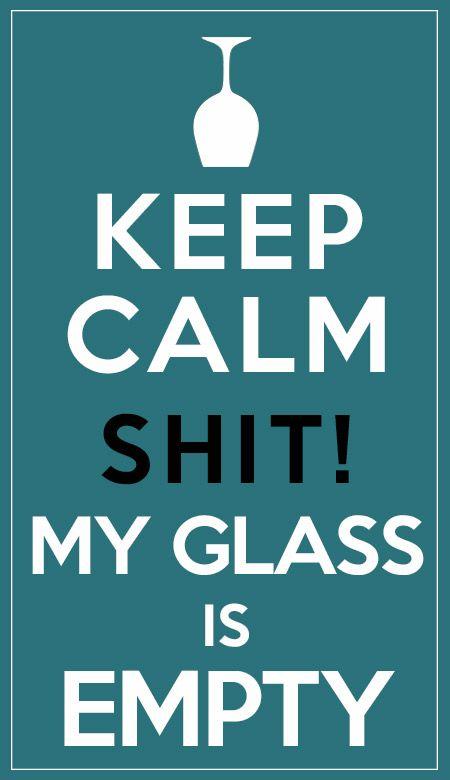 Keep Calm... shit! My glass is empty  #keepcalm #cool #sign #fun #wine #winelove