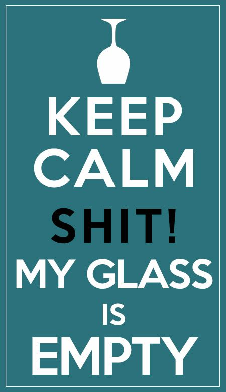 Keep Calm... shit! My glass is empty  #keepcalm #cool #sign #fun #wine #winelove