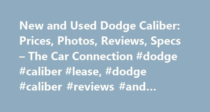 New and Used Dodge Caliber: Prices, Photos, Reviews, Specs – The Car Connection #dodge #caliber #lease, #dodge #caliber #reviews #and #ratings http://india.remmont.com/new-and-used-dodge-caliber-prices-photos-reviews-specs-the-car-connection-dodge-caliber-lease-dodge-caliber-reviews-and-ratings/  # Dodge Caliber The Dodge Caliber was, it seems, born with an identity crisis. As a replacement for the perky Neon sedan, it looked a bit gawky and slab-sided. And as a five-door mid-size hatchback…