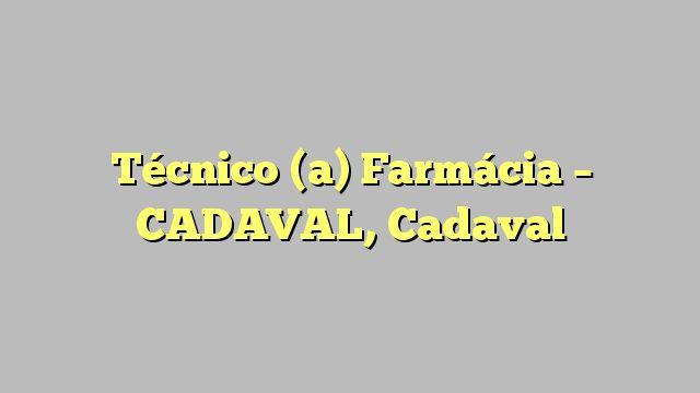 Técnico (a) Farmácia - CADAVAL, Cadaval