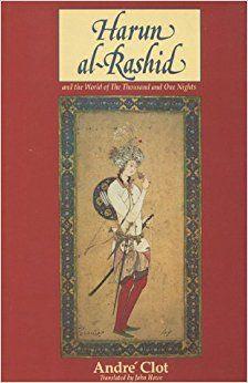 Harun Al-Rashid and the World of a Thousand and One Nights