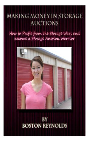Making Money in Storage Auctions: How to Profit from the Storage Wars and become a Storage Auction Warrior