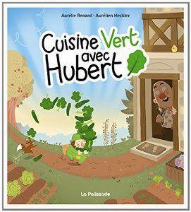 Cuisine vert avec Hubert ⋆ Délivrer Des Livres