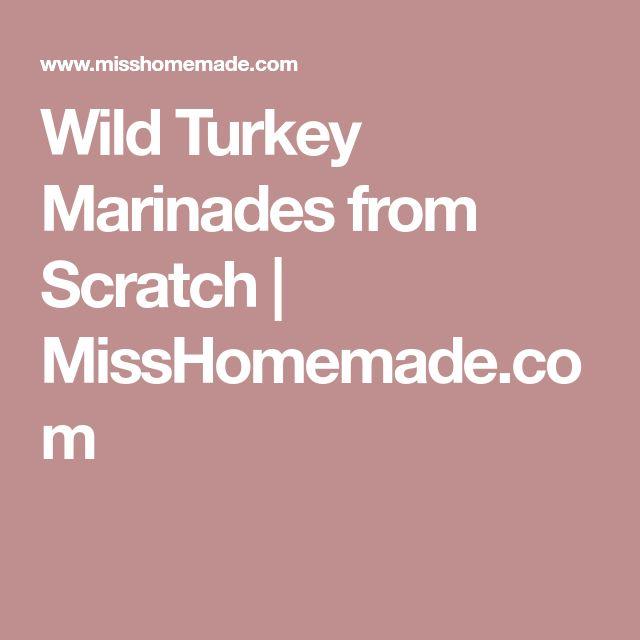 Wild Turkey Marinades from Scratch | MissHomemade.com