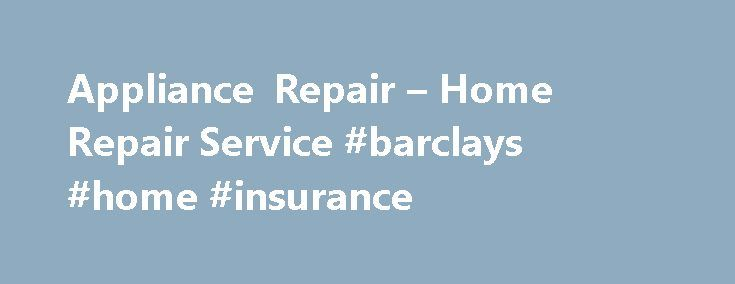 Appliance Repair – Home Repair Service #barclays #home #insurance http://nef2.com/appliance-repair-home-repair-service-barclays-home-insurance/  #home appliance insurance # What appliance can we help you with? Brands we repair No matter where you bought it, we can fix it. We repair all major brands, makes, and models. Repair Relax Customer review: Next-day service