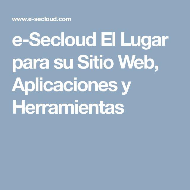 e-Secloud El Lugar para su Sitio Web, Aplicaciones y Herramientas