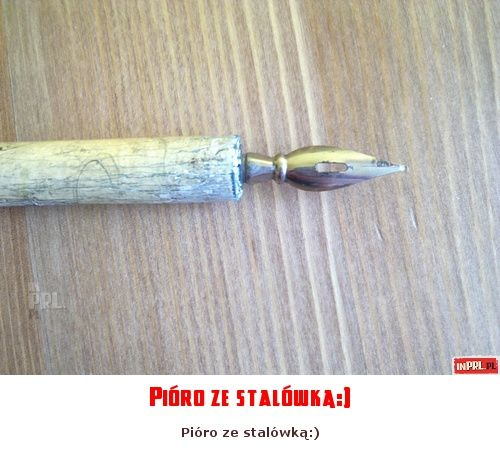 Pióro ze stalówką:)
