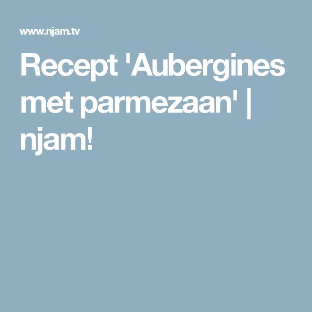 Recept 'Aubergines met parmezaan' | njam!