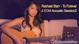 Rachael Starr – To Forever | EDM Acoustic SessionZ
