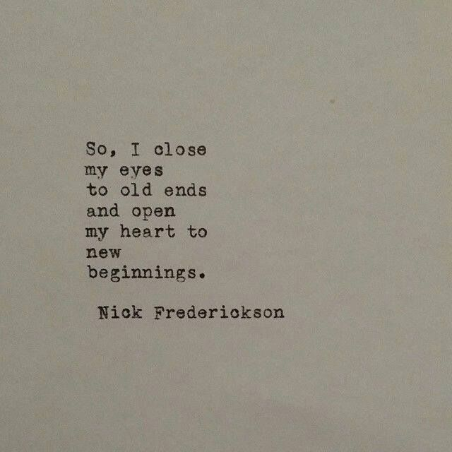 So, I close my eyes to old ends and open my heart to new beginnings~