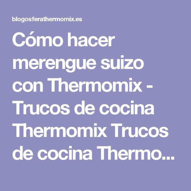 Cómo hacer merengue suizo con Thermomix - Trucos de cocina Thermomix Trucos de cocina Thermomix