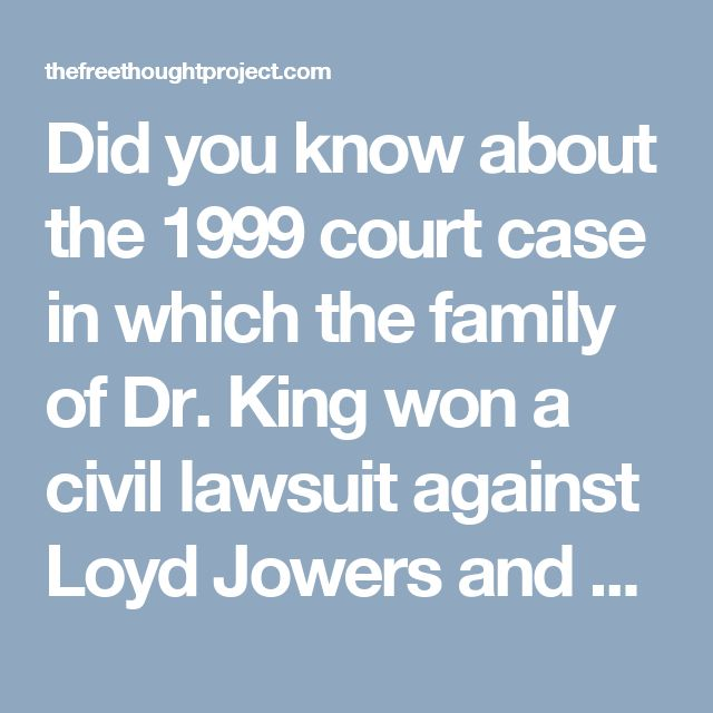 Did you know about the 1999 court case in which the family of Dr. King won a civil lawsuit against Loyd Jowers and others, including governmental agencies, for the wrongful death of King in the case of the King Family?