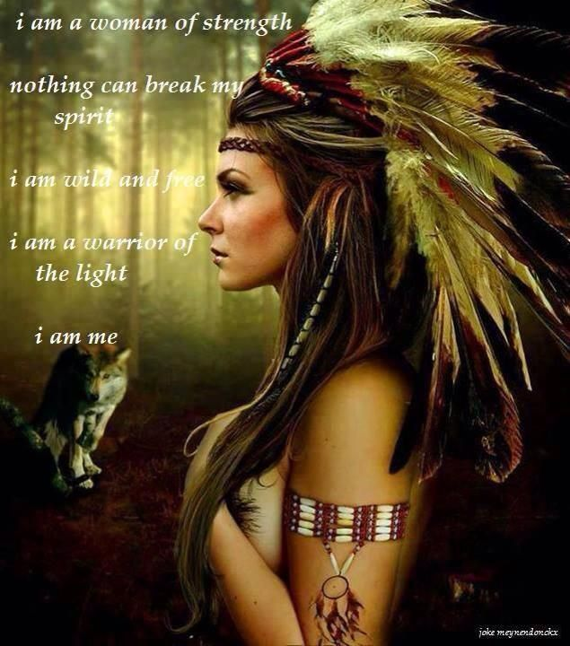 I am a woman of strength nothing can break my spirit I am wild & free I am a warrior of the light I am me.