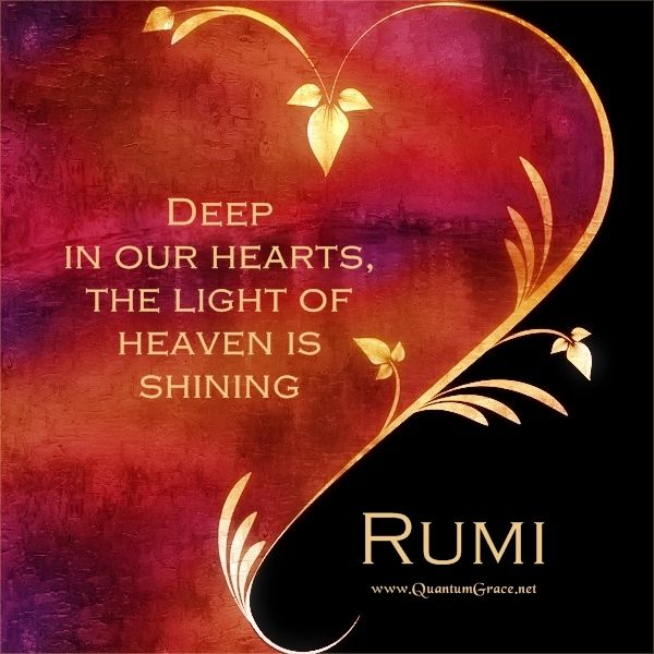 """Deep in our hearts, the light of heaven is shining."" —Rumi: www.QuantumGrace.net ..*"