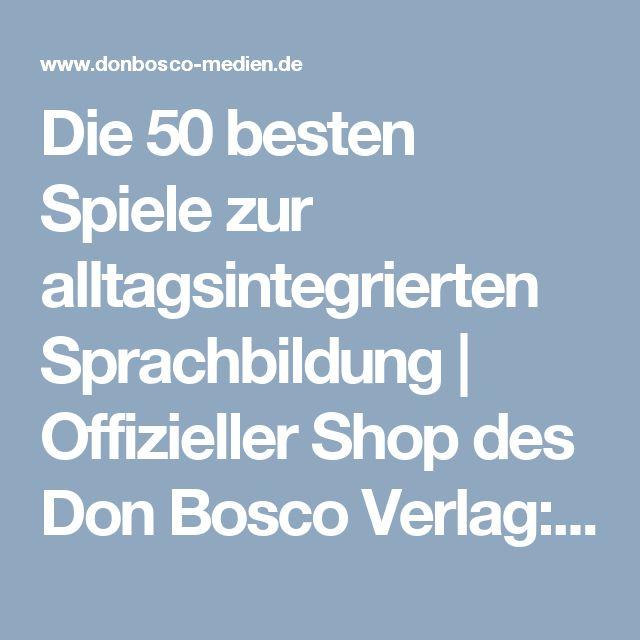 Die 50 besten Spiele zur alltagsintegrierten Sprachbildung | Offizieller Shop des Don Bosco Verlag: donbosco-medien.de