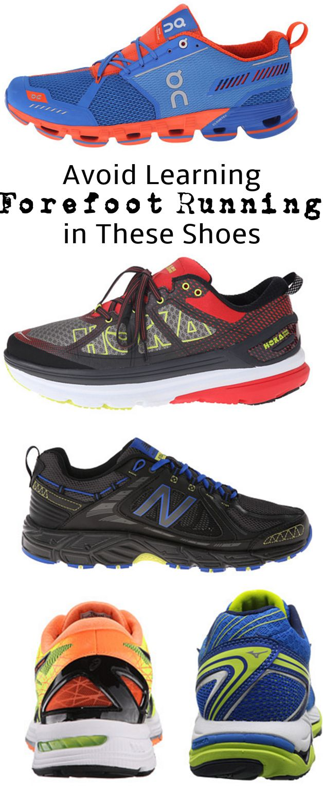 When learning forefoot running, you want to avoid wearing thick cushioned running shoes.