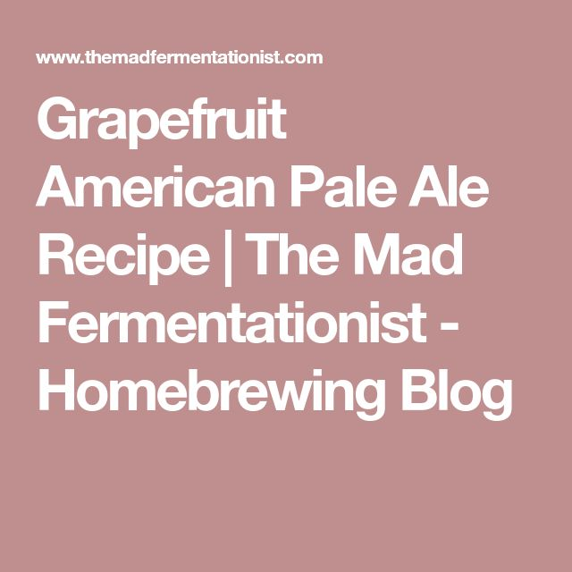 Grapefruit American Pale Ale Recipe | The Mad Fermentationist - Homebrewing Blog