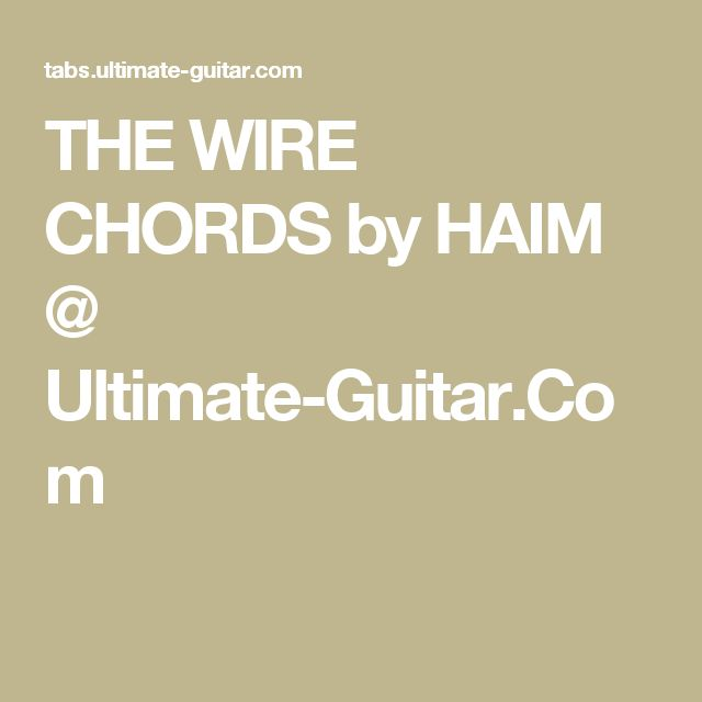 THE WIRE CHORDS by HAIM @ Ultimate-Guitar.Com