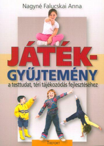 Nagyné Falucskai Anna: Játékgyűjtemény a testtudat, téri tájékozódás fejlesztéséhez