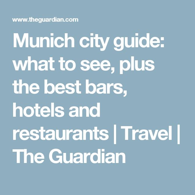 Munich city guide: what to see, plus the best bars, hotels and restaurants | Travel | The Guardian