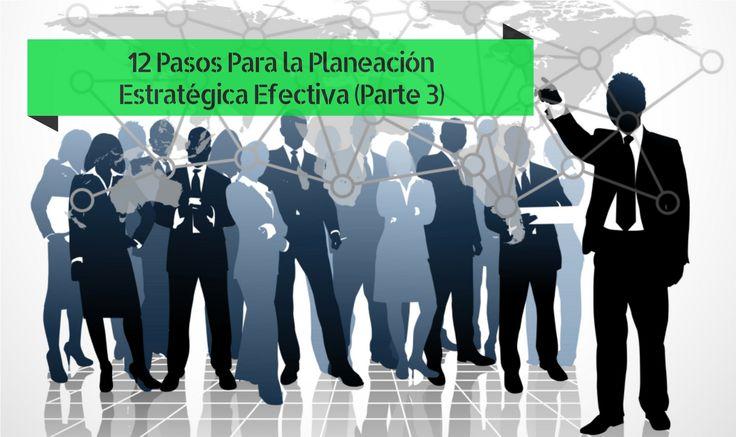 12 Pasos Para la Planeación Estratégica Efectiva (Parte 3 de 3)