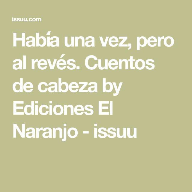 Había una vez, pero al revés. Cuentos de cabeza by Ediciones El Naranjo - issuu